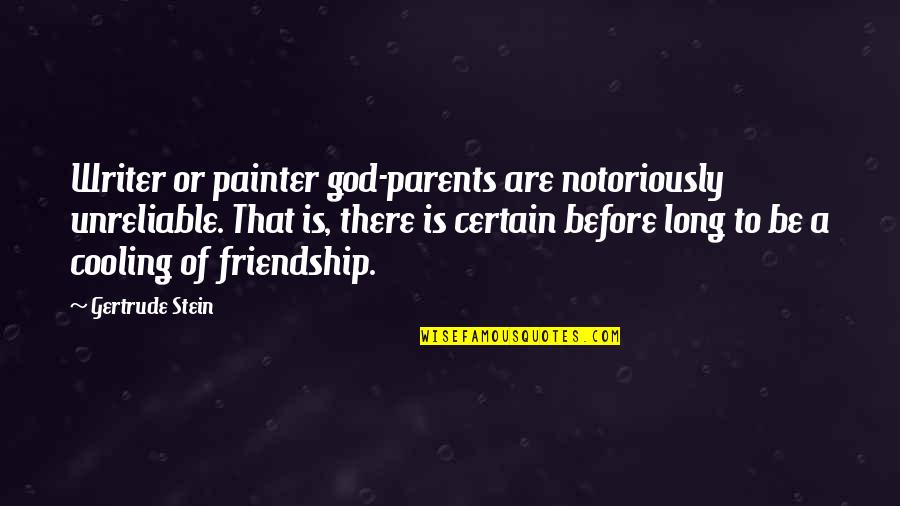 Unreliable Quotes By Gertrude Stein: Writer or painter god-parents are notoriously unreliable. That