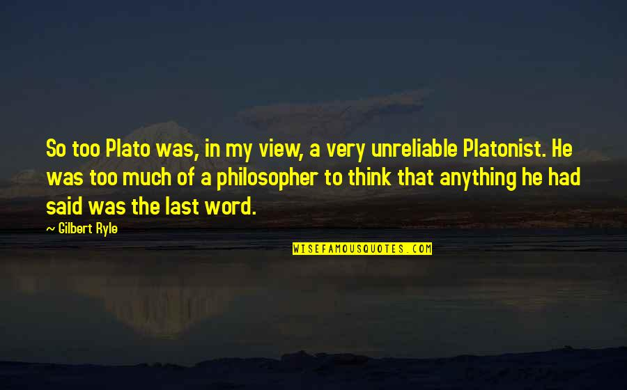 Unreliable Quotes By Gilbert Ryle: So too Plato was, in my view, a