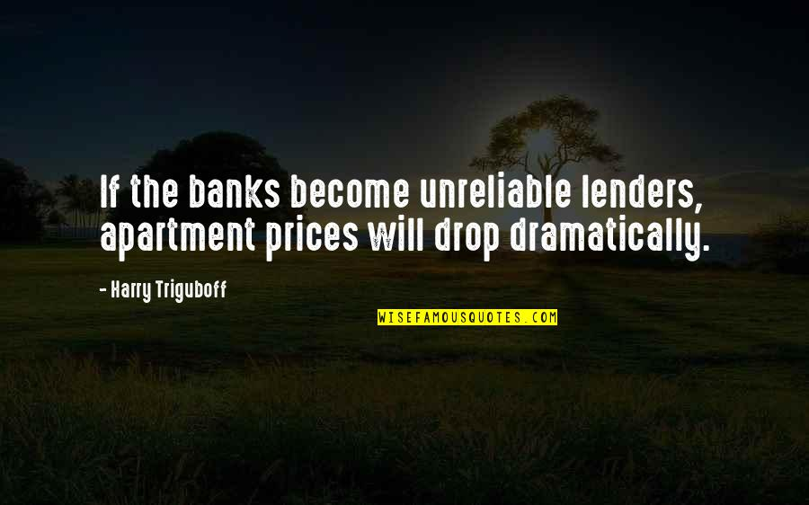 Unreliable Quotes By Harry Triguboff: If the banks become unreliable lenders, apartment prices