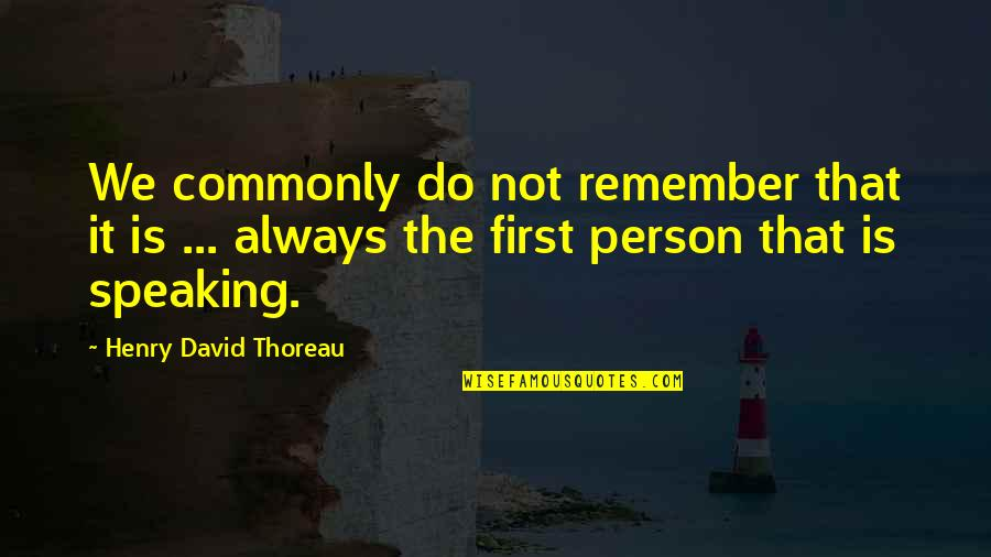 Unreliable Quotes By Henry David Thoreau: We commonly do not remember that it is