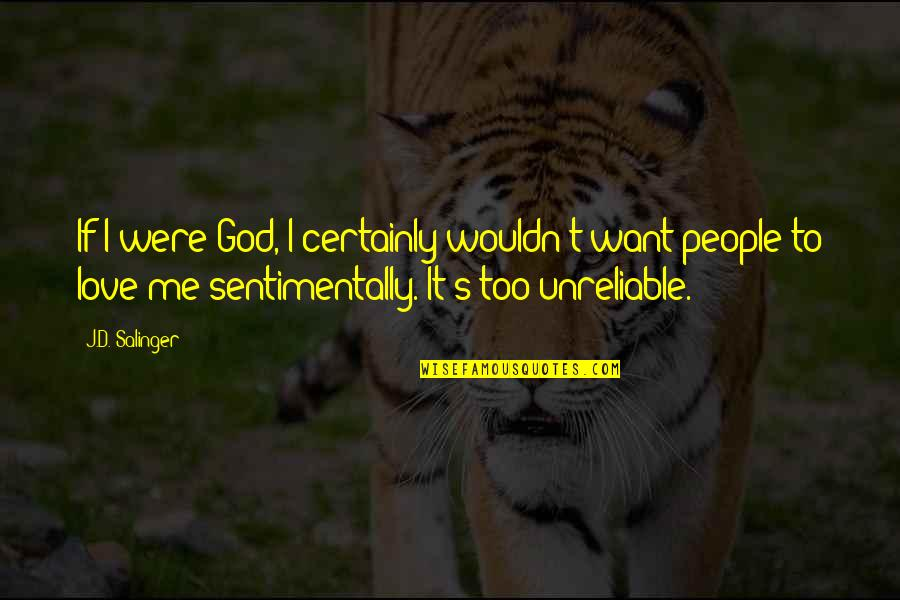 Unreliable Quotes By J.D. Salinger: If I were God, I certainly wouldn't want