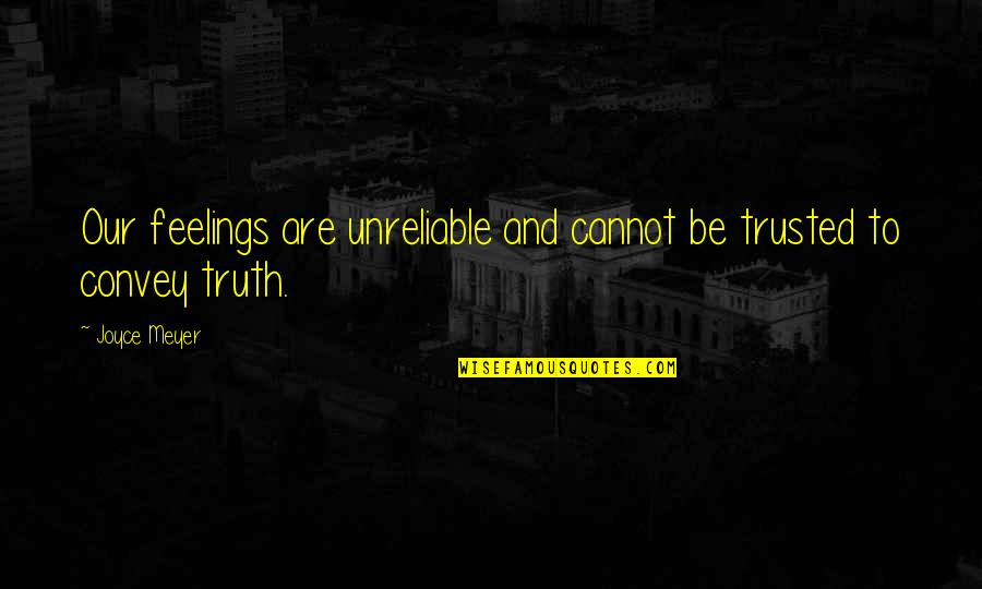 Unreliable Quotes By Joyce Meyer: Our feelings are unreliable and cannot be trusted