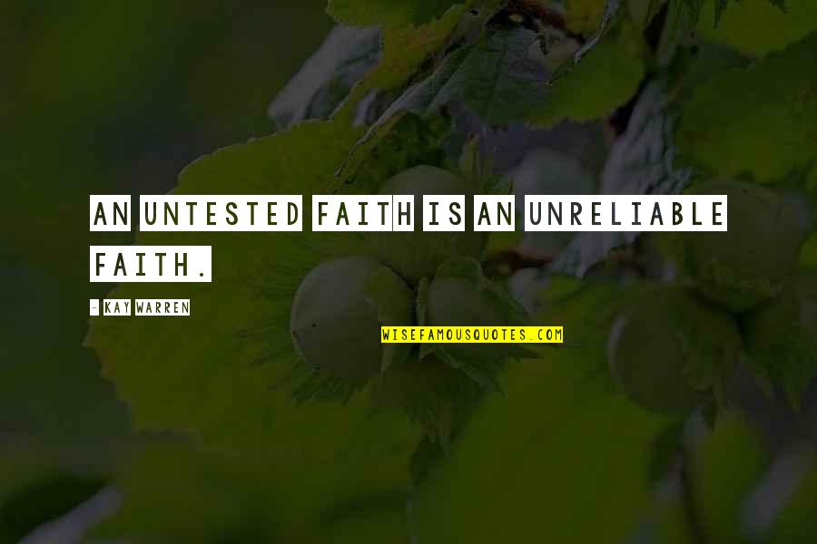 Unreliable Quotes By Kay Warren: An untested faith is an unreliable faith.