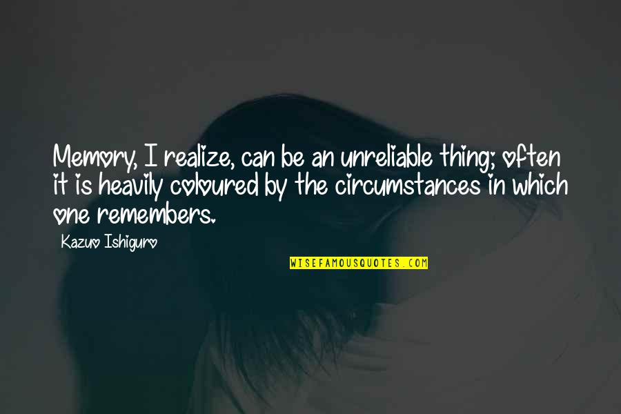 Unreliable Quotes By Kazuo Ishiguro: Memory, I realize, can be an unreliable thing;
