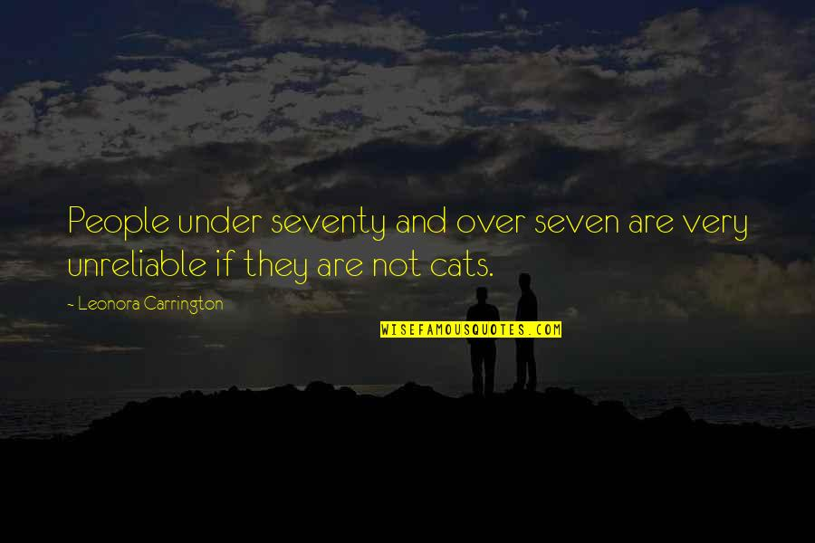 Unreliable Quotes By Leonora Carrington: People under seventy and over seven are very