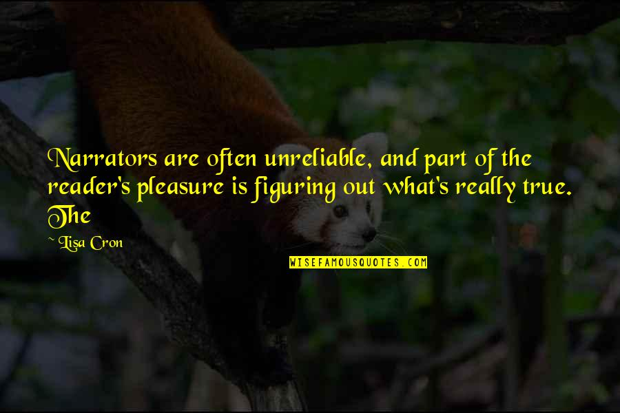 Unreliable Quotes By Lisa Cron: Narrators are often unreliable, and part of the