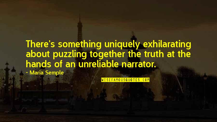 Unreliable Quotes By Maria Semple: There's something uniquely exhilarating about puzzling together the
