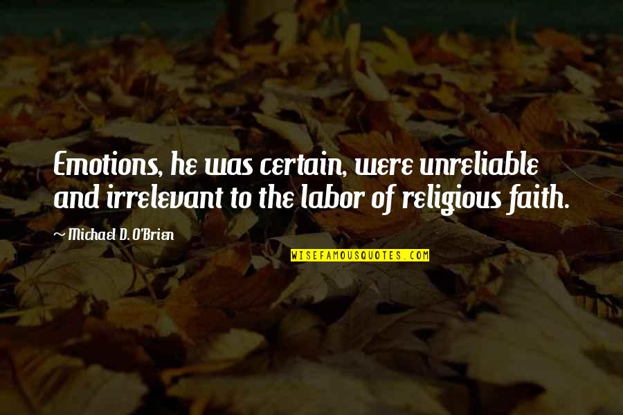 Unreliable Quotes By Michael D. O'Brien: Emotions, he was certain, were unreliable and irrelevant