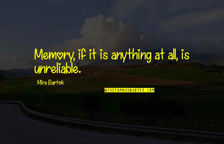 Unreliable Quotes By Mira Bartok: Memory, if it is anything at all, is
