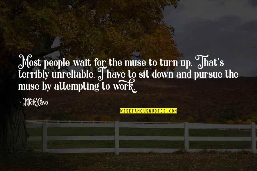 Unreliable Quotes By Nick Cave: Most people wait for the muse to turn