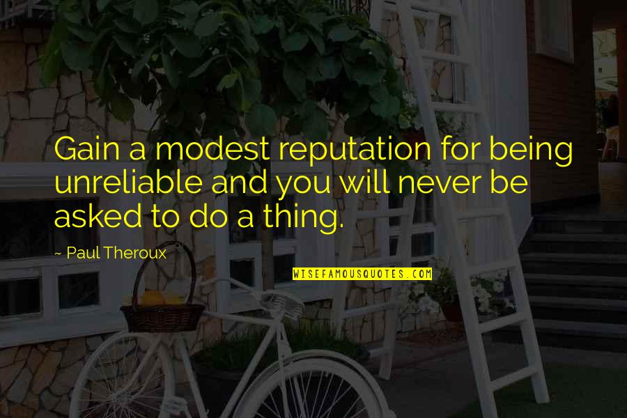 Unreliable Quotes By Paul Theroux: Gain a modest reputation for being unreliable and