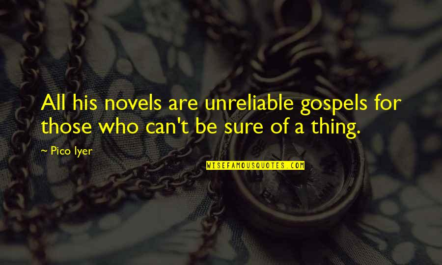 Unreliable Quotes By Pico Iyer: All his novels are unreliable gospels for those