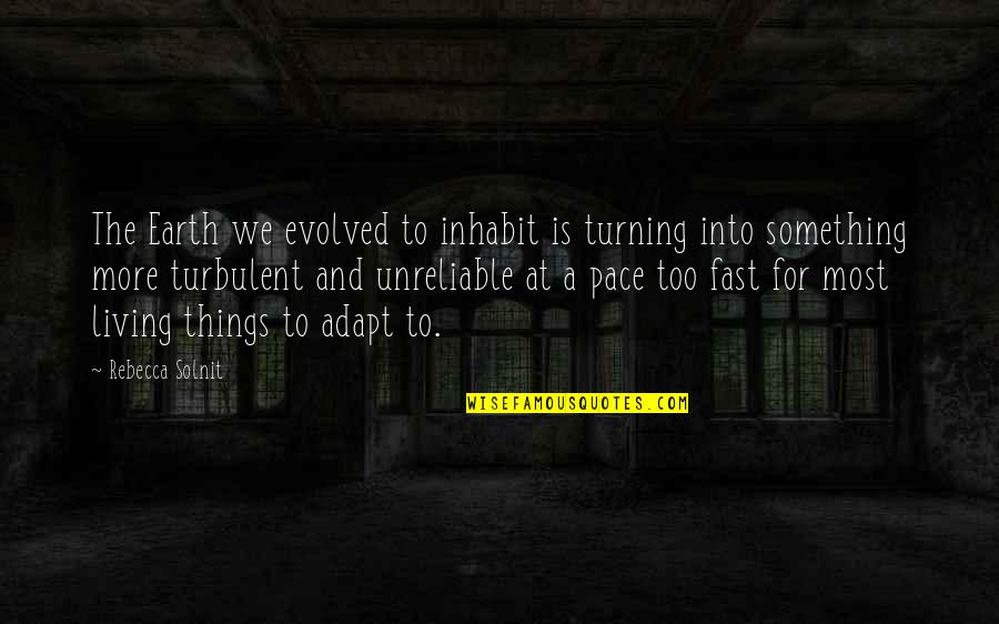 Unreliable Quotes By Rebecca Solnit: The Earth we evolved to inhabit is turning