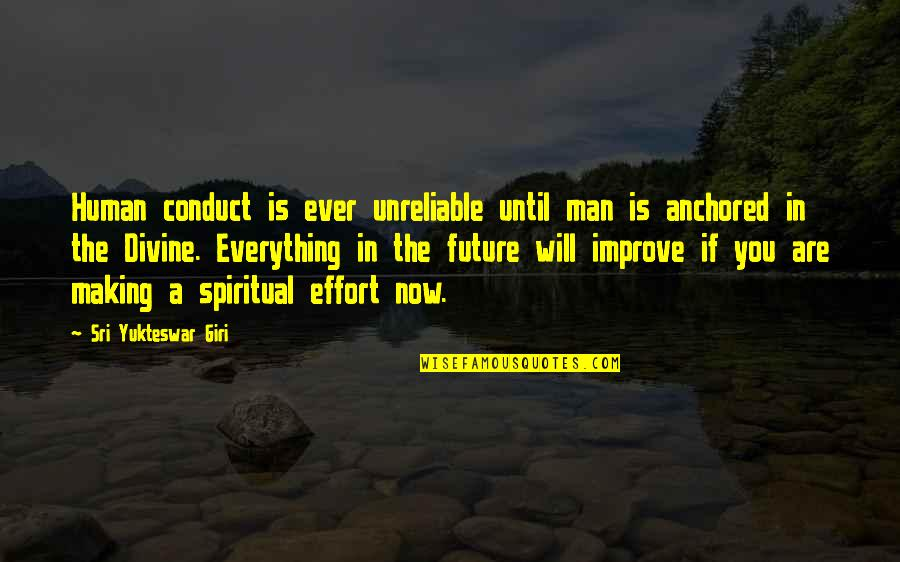 Unreliable Quotes By Sri Yukteswar Giri: Human conduct is ever unreliable until man is