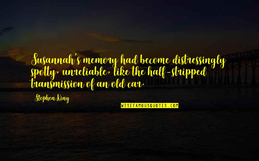 Unreliable Quotes By Stephen King: Susannah's memory had become distressingly spotty, unreliable, like