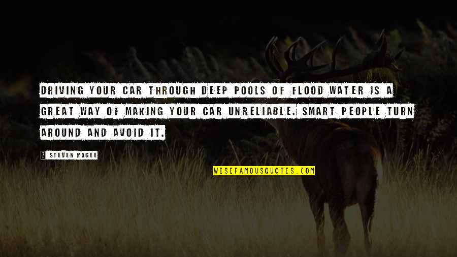 Unreliable Quotes By Steven Magee: Driving your car through deep pools of flood