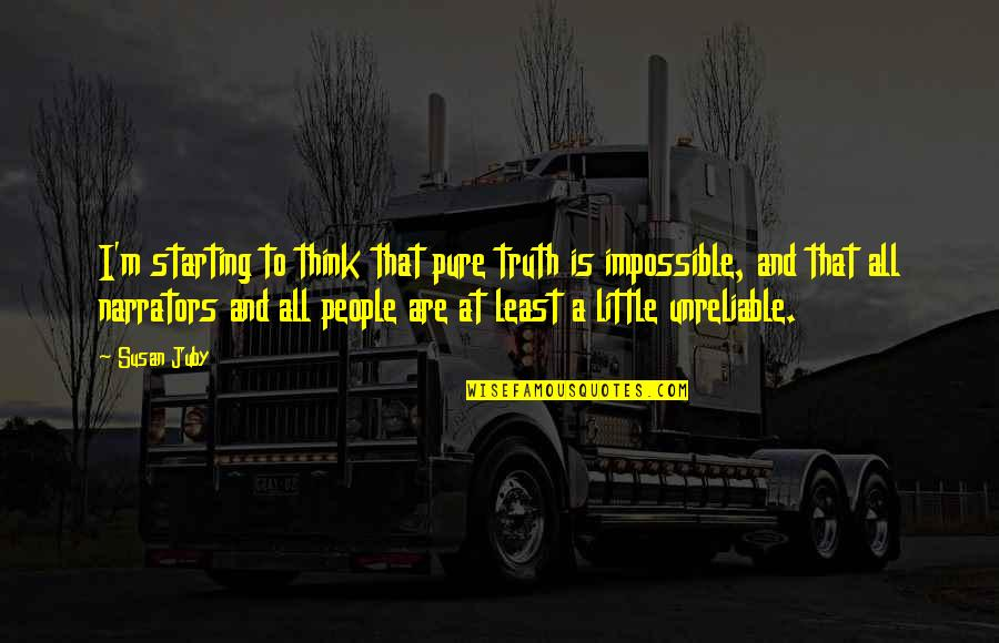 Unreliable Quotes By Susan Juby: I'm starting to think that pure truth is