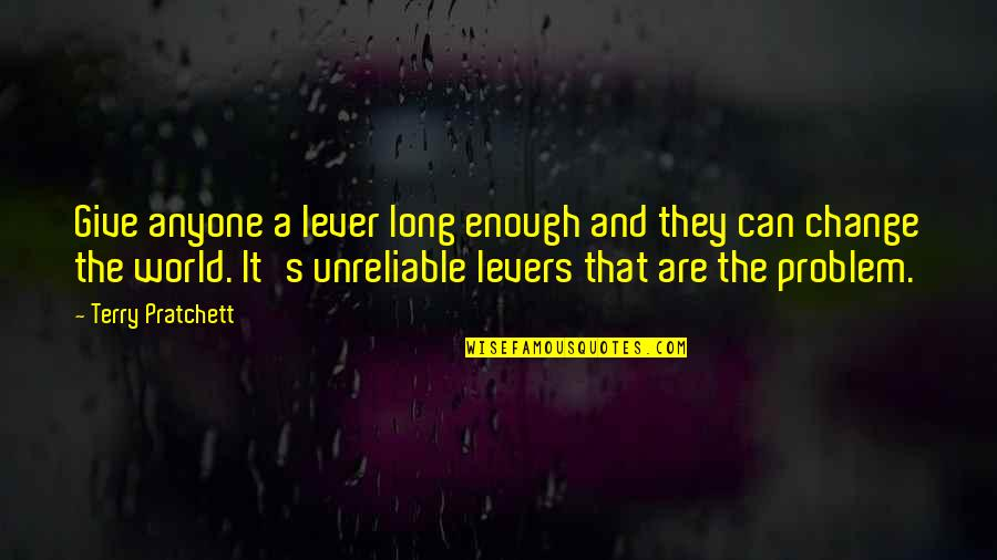 Unreliable Quotes By Terry Pratchett: Give anyone a lever long enough and they