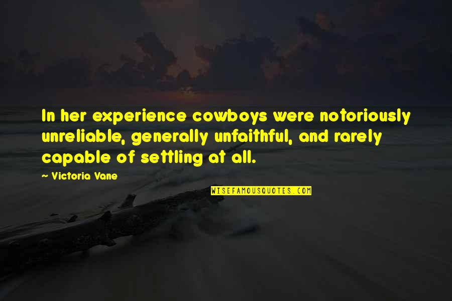 Unreliable Quotes By Victoria Vane: In her experience cowboys were notoriously unreliable, generally