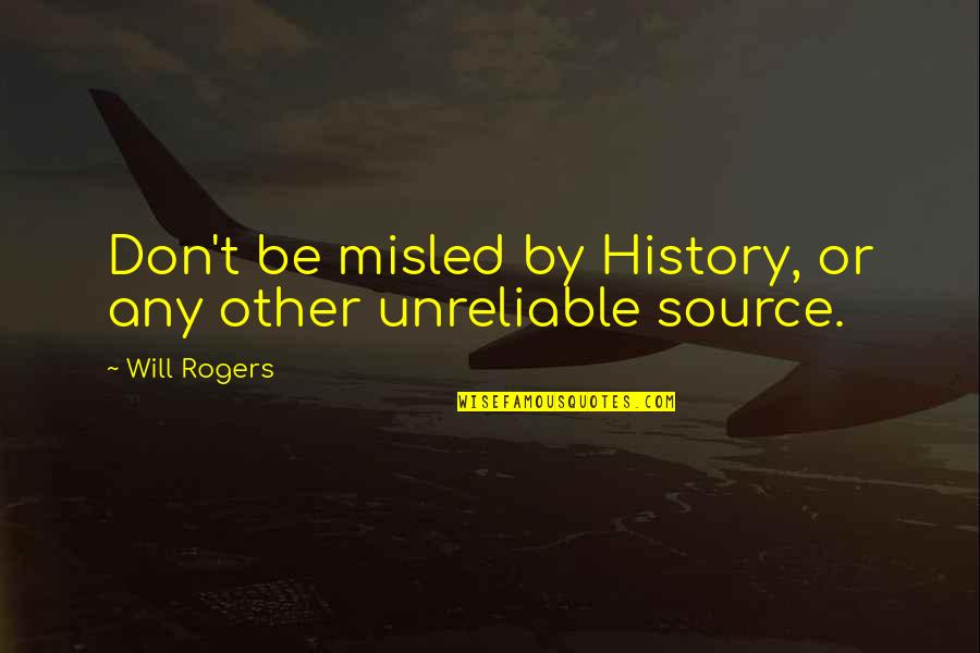 Unreliable Quotes By Will Rogers: Don't be misled by History, or any other