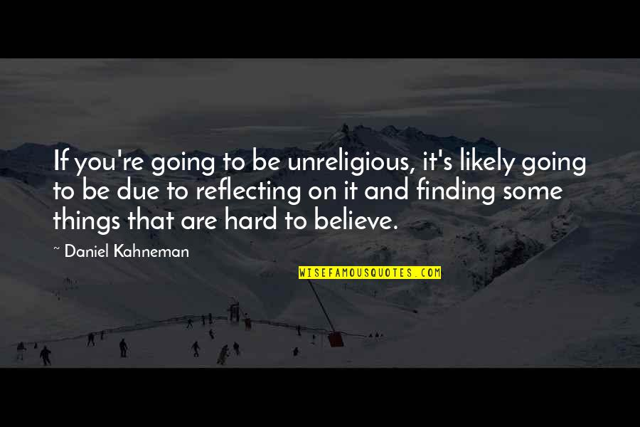 Unreligious Quotes By Daniel Kahneman: If you're going to be unreligious, it's likely
