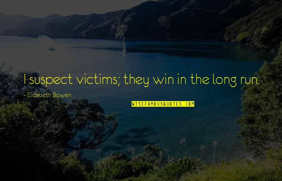 Unreligious Quotes By Elizabeth Bowen: I suspect victims; they win in the long