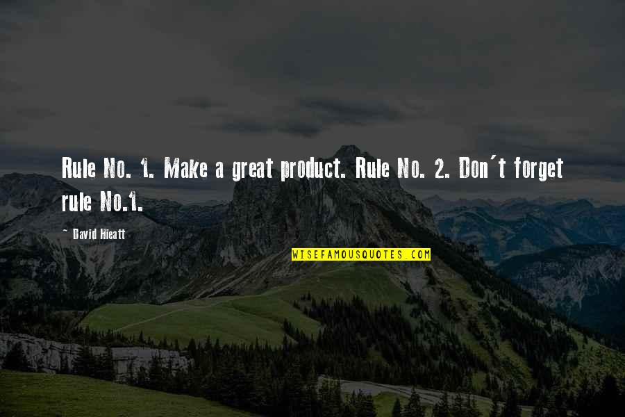 Unremembering Quotes By David Hieatt: Rule No. 1. Make a great product. Rule