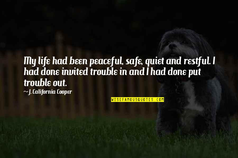 Unremembering Quotes By J. California Cooper: My life had been peaceful, safe, quiet and