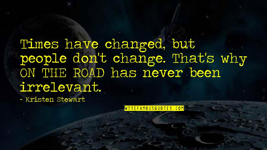 Unremembering Quotes By Kristen Stewart: Times have changed, but people don't change. That's