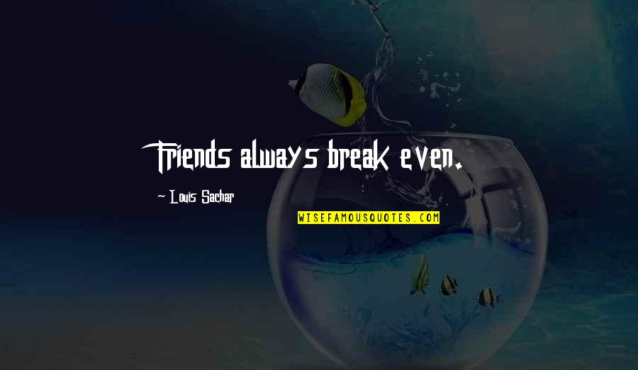 Unremembering Quotes By Louis Sachar: Friends always break even.