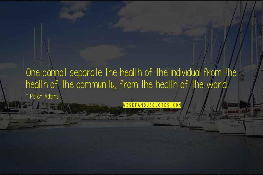 Unremembering Quotes By Patch Adams: One cannot separate the health of the individual