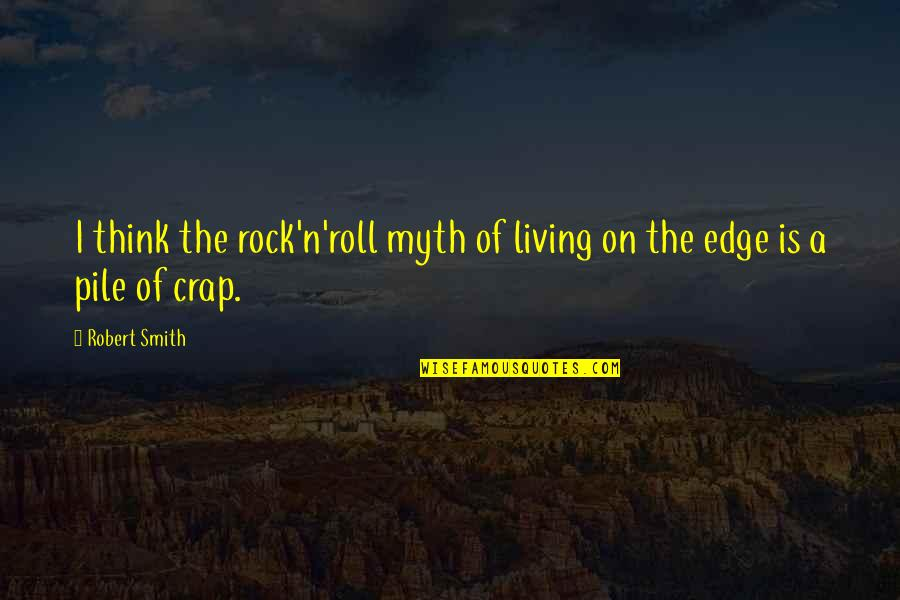 Unremembering Quotes By Robert Smith: I think the rock'n'roll myth of living on