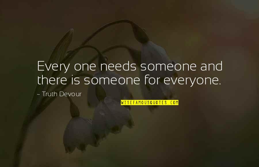 Unrequited Lust Quotes By Truth Devour: Every one needs someone and there is someone