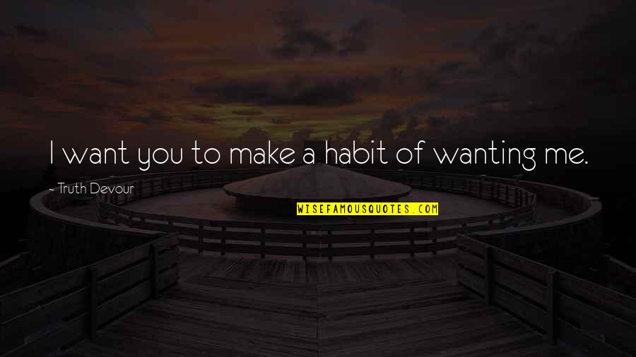 Unrequited Lust Quotes By Truth Devour: I want you to make a habit of