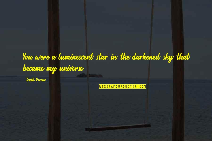 Unrequited Lust Quotes By Truth Devour: You were a luminescent star in the darkened