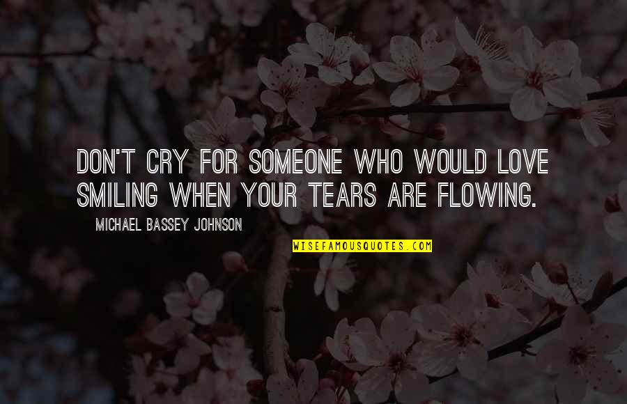 Unreturned Quotes By Michael Bassey Johnson: Don't cry for someone who would love smiling