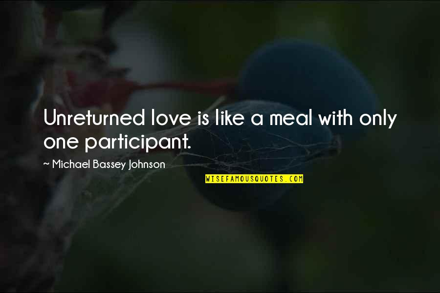 Unreturned Quotes By Michael Bassey Johnson: Unreturned love is like a meal with only