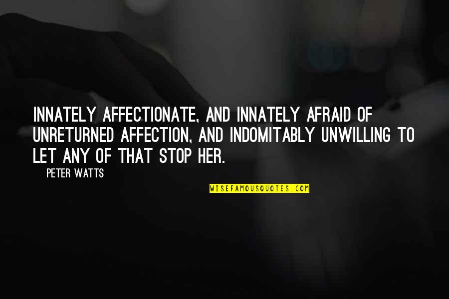 Unreturned Quotes By Peter Watts: Innately affectionate, and innately afraid of unreturned affection,