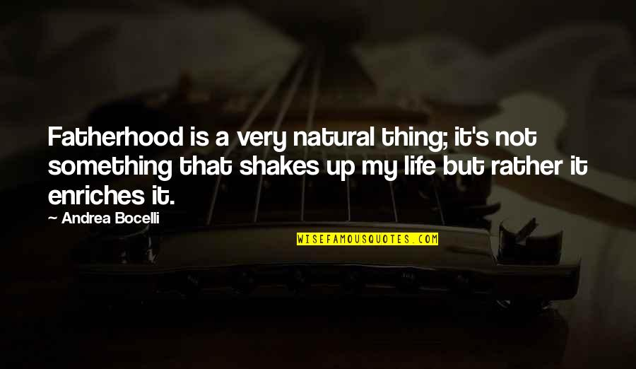 Unsanity Quotes By Andrea Bocelli: Fatherhood is a very natural thing; it's not
