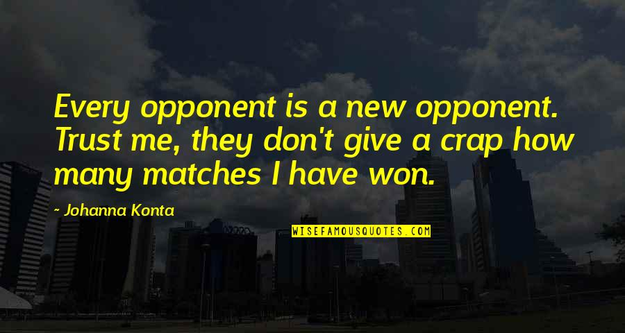 Unsanity Quotes By Johanna Konta: Every opponent is a new opponent. Trust me,