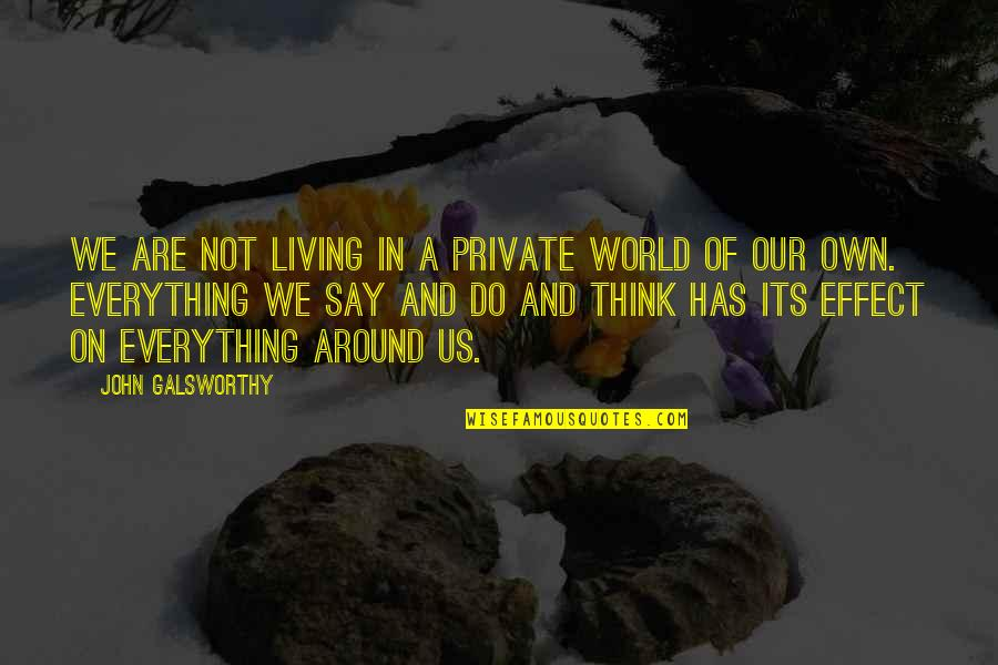 Unsanity Quotes By John Galsworthy: We are not living in a private world