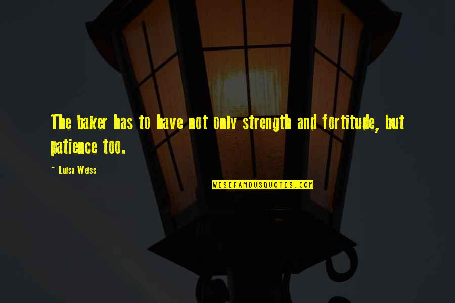 Unsanity Quotes By Luisa Weiss: The baker has to have not only strength
