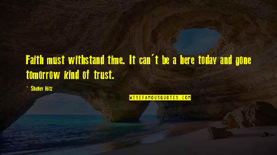 Unsanity Quotes By Shelley Hitz: Faith must withstand time. It can't be a