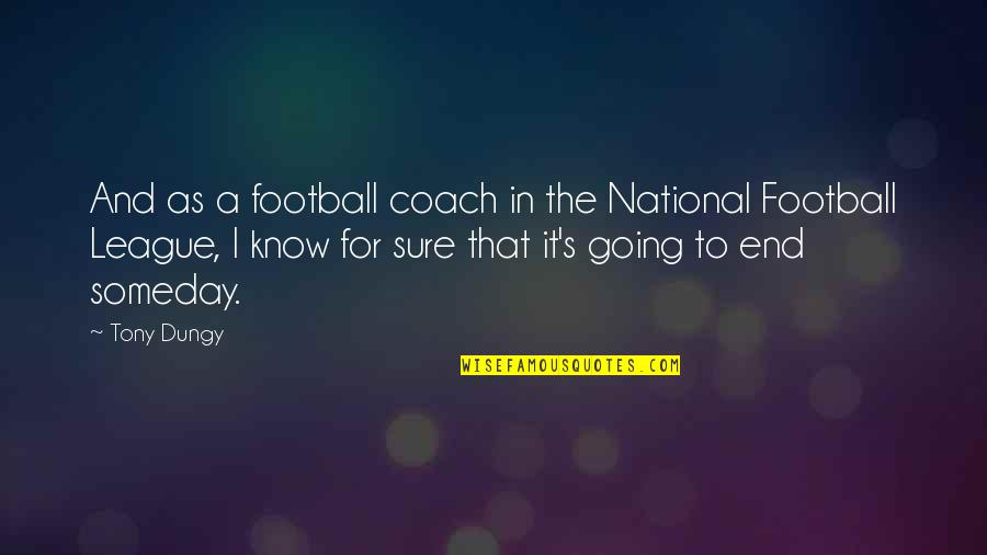 Unsanity Quotes By Tony Dungy: And as a football coach in the National