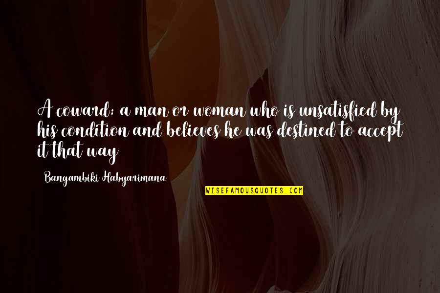 Unsatisfied Quotes By Bangambiki Habyarimana: A coward: a man or woman who is