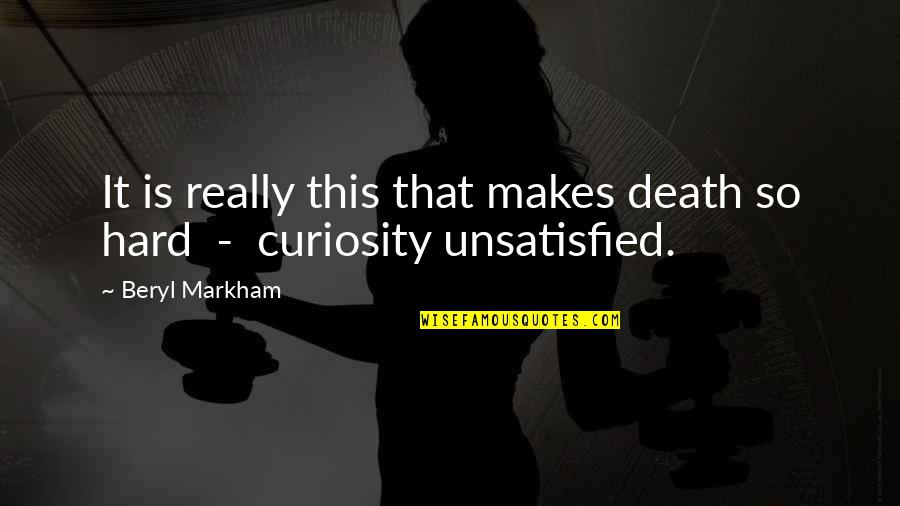 Unsatisfied Quotes By Beryl Markham: It is really this that makes death so