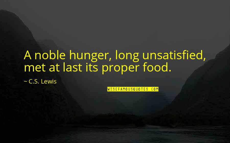 Unsatisfied Quotes By C.S. Lewis: A noble hunger, long unsatisfied, met at last