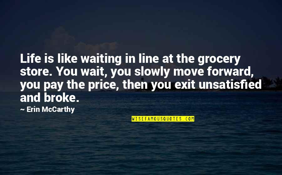 Unsatisfied Quotes By Erin McCarthy: Life is like waiting in line at the