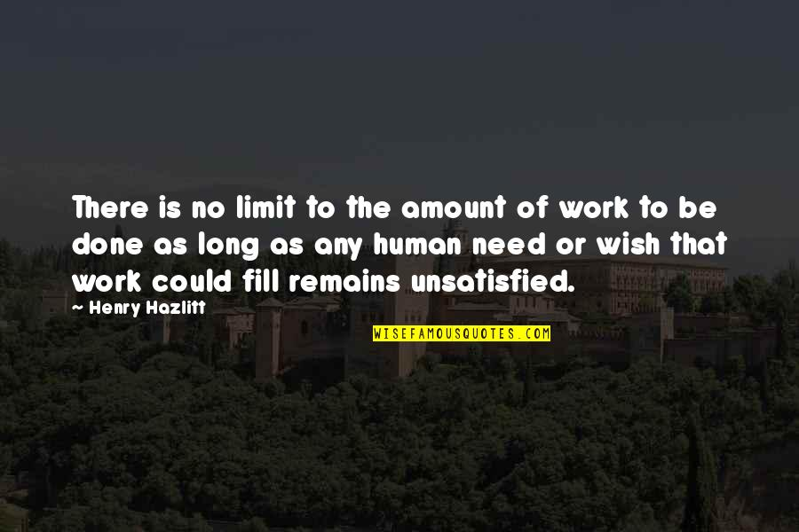 Unsatisfied Quotes By Henry Hazlitt: There is no limit to the amount of
