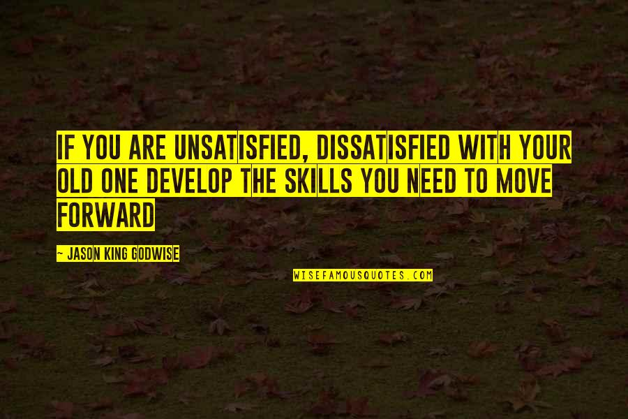 Unsatisfied Quotes By Jason King Godwise: If you are unsatisfied, dissatisfied with your old